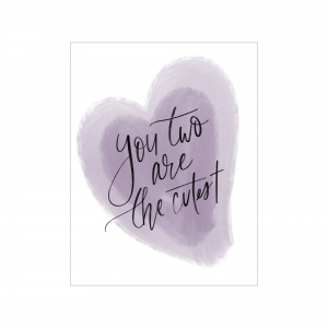 "Greeting card; white and lavender watercolour background with black handwritten text, ""you two are the cutest"""